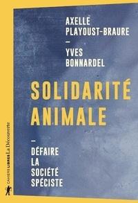 Yves Bonnardel et Axelle Playoust-Braure - Solidarité animale - Défaire la société spéciste.