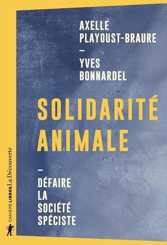 Solidarité animale. Défaire la société spéciste