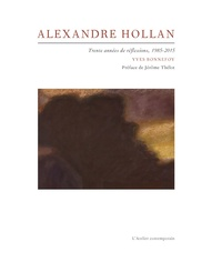 Yves Bonnefoy - Alexandre Hollan - Trente années de réflexions, 1985-2015.
