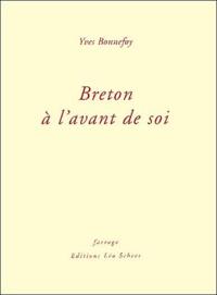 Yves Bonnefoy - Breton à l'avant de soi.
