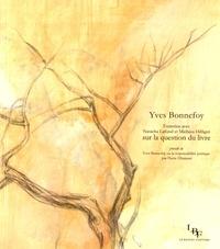 Yves Bonnefoy - Entretien avec Natacha Lafond et Mathieu Hilfiger sur la question du livre - Précédé de Yves Bonnefoy ou la responsabilité poétique.
