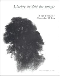Yves Bonnefoy et Alexandre Hollan - L'arbre au-delà des images.