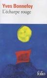 Yves Bonnefoy - L'écharpe rouge ; Deux scènes et notes conjointes - Suivi de Deux scènes et notes conjointes.