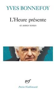 Yves Bonnefoy - L'Heure présente - Précédé de La Longue chaîne de l'ancre et suivi de Le Digamma.
