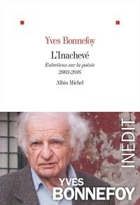 Yves Bonnefoy - L'inachevé - Entretiens sur la poésie, 2003-2016.