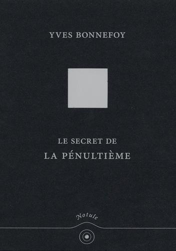 Yves Bonnefoy - Le Secret de la pénultième.