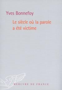 Yves Bonnefoy - Le siècle où la parole a été victime.