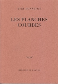 Yves Bonnefoy - Les planches courbes.
