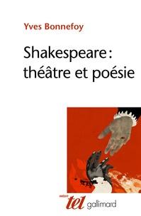 Yves Bonnefoy - Shakespeare : théâtre et poésie.
