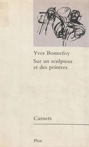 Yves Bonnefoy - Sur un sculpteur et des peintres.