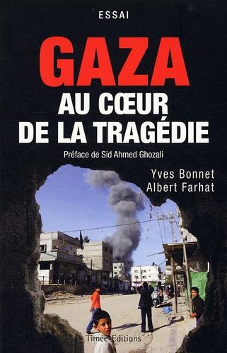 Yves Bonnet et Albert Farhat - Gaza - Au coeur de la tragédie.