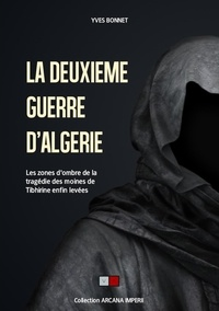 Yves Bonnet - La deuxième guerre d'Algérie - Les zones d'ombres de la tragédie des moines de Tibhirine enfin levées.