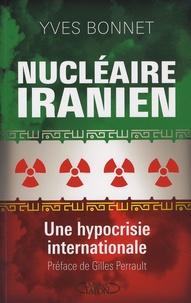 Yves Bonnet - Nucléaire iranien - Une hypocrisie internationale.