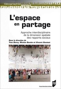 Yves Bonny et Nicolas Bautès - L'espace en partage - Approche interdisciplinaire de la dimension spatiale des rapports sociaux.