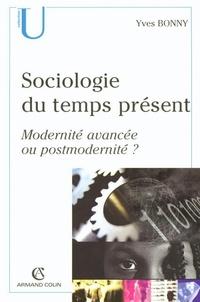 Yves Bonny - Sociologie du temps présents - Modernité avancée ou postmodernité ?.