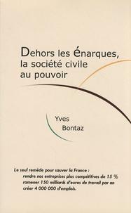 Yves Bontaz - Dehors les énarques, la société civile au pouvoir.