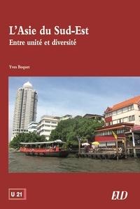 Yves Boquet - L'Asie du Sud-Est - Entre unité et diversité.