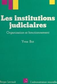 Yves Bot - Les Institutions judiciaires - Organisation et fonctionnement.