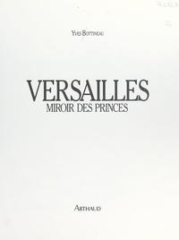 Yves Bottineau et  Collectif - Versailles, miroir des princes.
