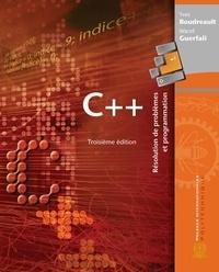 Yves Boudreault et Wacef Guerfali - C++, 3e édition - Résolution de problèmes et programmation.