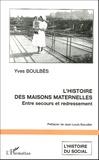 Yves Boulbès - L'histoire des maisons maternelles : Entre secours et redressement - L'exemple du département de l'Aude.