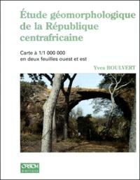 ETUDE GEOMORPHOLOGIQUE DE LA REPUBLIQUE CENTRAFRICAINE. Avec carte à 1/1 000 000 en deux feuilles ouest et est - Yves Boulvert | Showmesound.org