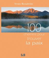 Yves Boulvin - 100 chemins pour trouver la paix.
