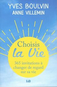 Yves Boulvin et Anne Villemin - Choisis la vie - 365 invitations à changer de regard sur sa vie.