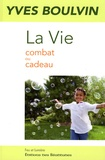Yves Boulvin - La Vie - Combat ou cadeau.