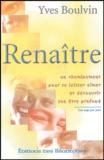 Yves Boulvin - Renaitre - Un cheminement pour se laisser aimer et découvrir son être profond.