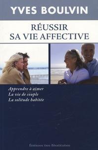 Yves Boulvin - Réussir sa vie affective - Apprendre à aimer, la vie de couple, la solitude habitée.
