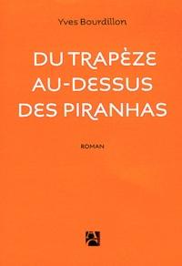 Yves Bourdillon - Du trapèze au-dessus des piranhas.
