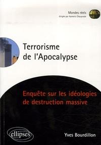 Yves Bourdillon - Le terrorisme de l'Apocalypse - Enquête sur les idéologies de destruction massive.