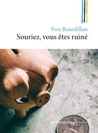 Yves Bourdillon - Souriez, vous êtes ruiné.