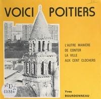 Yves Bourdonneau - Voici Poitiers - L'autre manière de conter la ville aux cent clochers.