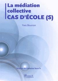 Yves Bourron - La médiation collective - Cas d'école(s).