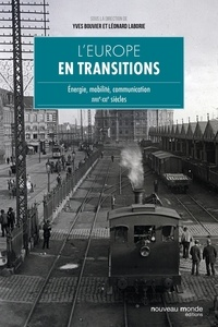 Yves Bouvier et Léonard Laborie - L'Europe en transitions - Energie, mobilité, communication XVIIIe - XXIe siècles.