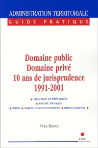 Domaine public, domaine privé : 10 ans de jurisprudence commentée, 1991-2001 - Yves Brard |
