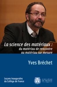Yves Bréchet - La science des matériaux : du matériau de rencontre au matériau sur mesure.