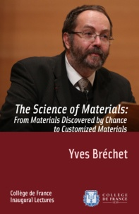 Yves Bréchet - The Science of Materials: from Materials Discovered by Chance to Customized Materials - Inaugural Lecture delivered on Thursday 17January2013.