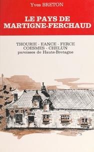 Yves Breton et Nathalie Mainfroy - Le Pays de Martigné-Ferchaud - Thourie, Hourie, Ferce, Eancé, Coesmes, Chelun. Paroisses de Haute-Bretagne.