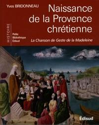 Yves Bridonneau - Naissance de la Provence chrétienne - La Chanson de Geste de la Madeleine.