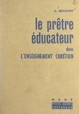 Yves Brossard et A. Brien - Le prêtre éducateur dans l'enseignement chrétien.