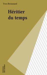 Yves Broussard - Héritier du temps.