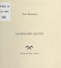 Yves Broussard - Le regard ajusté.