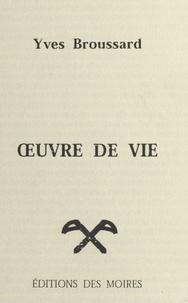 Yves Broussard - Œuvre de vie.