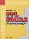 Yves Brucker - PPL facile - Etapes simplifiées de la préparation du vol, voyage VFR, examen pratique du PPL : le mémento du pilote.