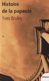Yves Bruley - Histoire de la papauté - Rome et le monde depuis deux mille ans.
