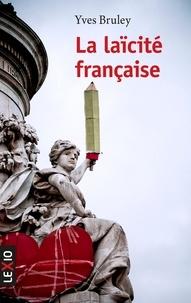 Yves Bruley - La laïcité française.