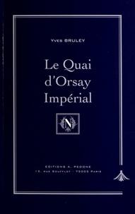 Yves Bruley - Le Quai d'Orsay impérial - Histoire du Ministère des Affaires étrangères sous Napoléon III.
